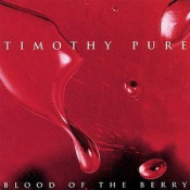 Blood Of The Berry by TIMOTHY PURE album cover