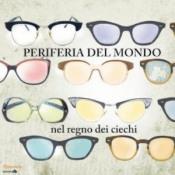 Nel Regno Dei Ciechi by PERIFERIA DEL MONDO album cover