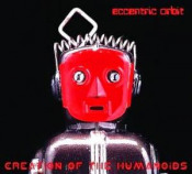 Creation of the Humanoids by ECCENTRIC ORBIT album cover
