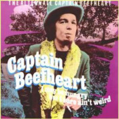 I May Be Hungry But I Sure Ain't Weird  by CAPTAIN BEEFHEART album cover