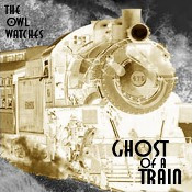 Ghost Of A Train by OWL WATCHES, THE album cover