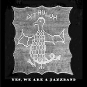 Yes, We Are A Jazzband by IXTHULUH album cover