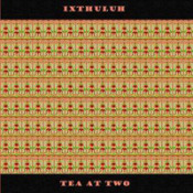 Tea At Two by IXTHULUH album cover