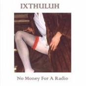 No Money For A Radio by IXTHULUH album cover