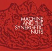 Machine And The Synergetic Nuts by MACHINE AND THE SYNERGETIC NUTS album cover