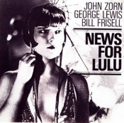 News for Lulu (with  George Lewis / Bill Frisell) by ZORN, JOHN album cover