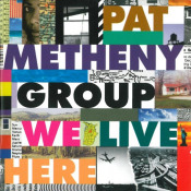 Pat Metheny Group: We Live Here by METHENY , PAT album cover
