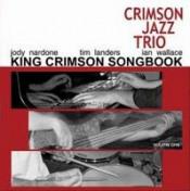 King Crimson Songbook, Volume One by CRIMSON JAZZ TRIO album cover