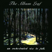 An Orchestrated Rise to Fall by ALBUM LEAF, THE album cover