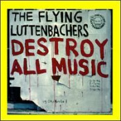Destroy All Music by FLYING LUTTENBACHERS, THE album cover