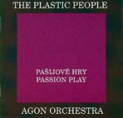 The Plastic People of The Universe & Agon Orchestra - Pasijové hry / Passion Play by PLASTIC PEOPLE OF THE UNIVERSE, THE album cover