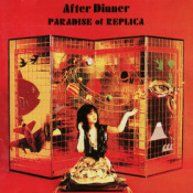 Paradise Of Replica [also released as: Paradise Of Replica / Paradise Of Remixes] by AFTER DINNER  album cover