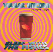 Sleep With The Fishes  by VULGAR UNICORN album cover