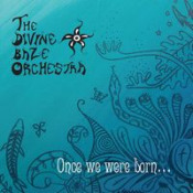 Once We Were Born ... by DIVINE BAZE ORCHESTRA, THE album cover