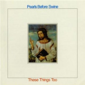 These Things Too by PEARLS BEFORE SWINE / TOM RAPP album cover