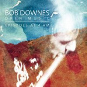 Episodes At 4 AM by DOWNES' OPEN MUSIC, BOB album cover