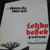 ... Skoro da smo isti by BEBEK AND PODIUM, ZELJKO album cover