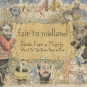 Fables from a Mayfly: What I Tell You Three Times Is True by FAIR TO MIDLAND album cover