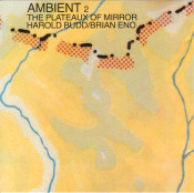 Ambient 2 - The Plateaux Of Mirror (with Brian Eno) by BUDD, HAROLD album cover