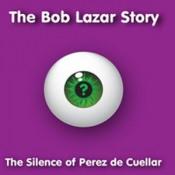 The Silence of Perez de Cuellar by BOB LAZAR STORY, THE album cover