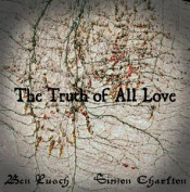 The Truth of All Love (with Simon Charlton) by RUSCH, BEN album cover