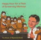Happy Hour for a Pack of Screaming Monkeys - The Music of Raymond Scott by BAGSBY, DAVID album cover