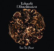 Save The Planet by TOHPATI ETHNOMISSION album cover