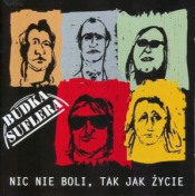Nic nie boli, tak jak życie by BUDKA SUFLERA album cover