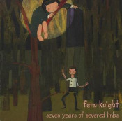 Seven Years of Severed Limbs by FERN KNIGHT album cover