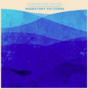 Migratory Patterns by LOWERCASE NOISES album cover