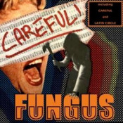 Careful! by FUNGUS album cover