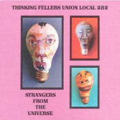 Strangers From The Universe by THINKING FELLERS UNION LOCAL 282 album cover