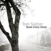 Shoot Every Ghost by SLATTER, TOM album cover