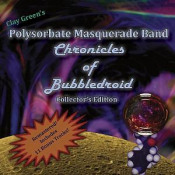 Chronicles of Bubbledroid (Collectors edition) by CLAY GREEN'S POLYSORBATE MASQUERADE BAND album cover