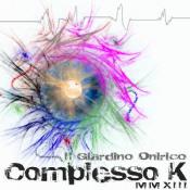 Complesso K MMXIII by GIARDINO ONIRICO, IL album cover