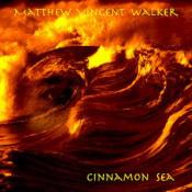 Cinnamon Sea by WALKER, MATTHEW VINCENT album cover