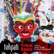 Tribal Dance (feat. Jimmy Haslip & Chad Wackerman) by TOHPATI BERTIGA album cover