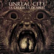 La Crudeltà Di Aprile by UNREAL CITY album cover