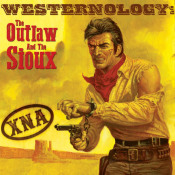 Westernology: The Outlaw And The Sioux by XNA album cover