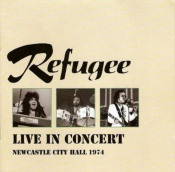 Live in Concert - Newcastle City Hall 1974 by REFUGEE album cover