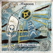 What Do You Suppose? (The Alien Question) by RAPOON album cover
