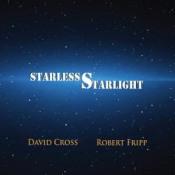 David Cross and Robert Fripp: Starless Starlight by CROSS, DAVID album cover